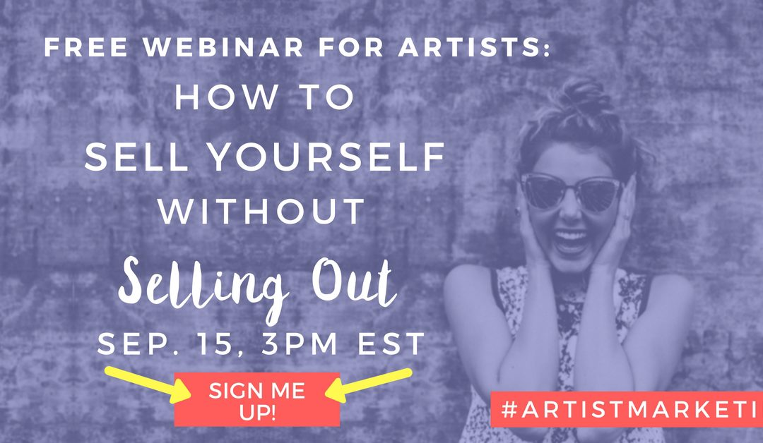 [FREE] Webinar for Artists – How to Sell Yourself Without Selling Out
