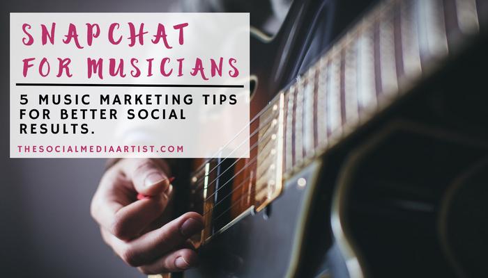 Snapchat for Musicians – 5 Music Marketing Tips for Better Social Results