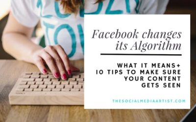 Facebook Changes its Algorithm – What it Means & 10 Tips to Make Sure your Content gets Seen